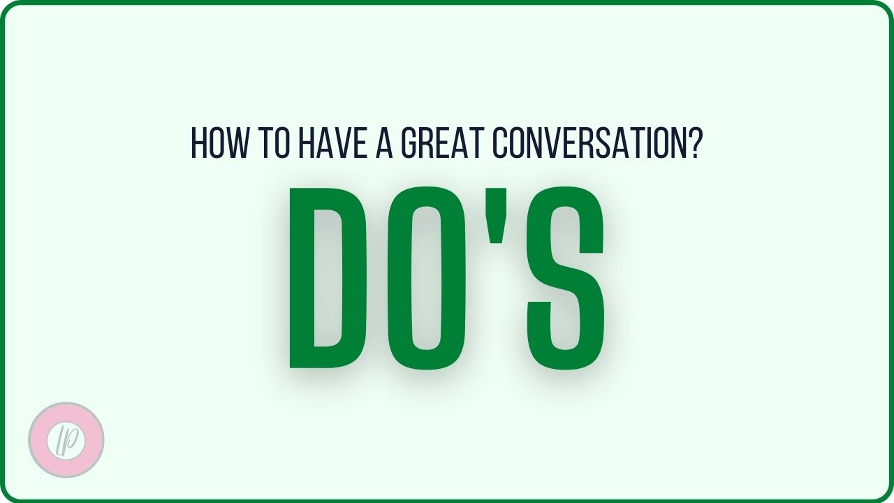 DOS OF HAVING A GREAT CONVERSATION