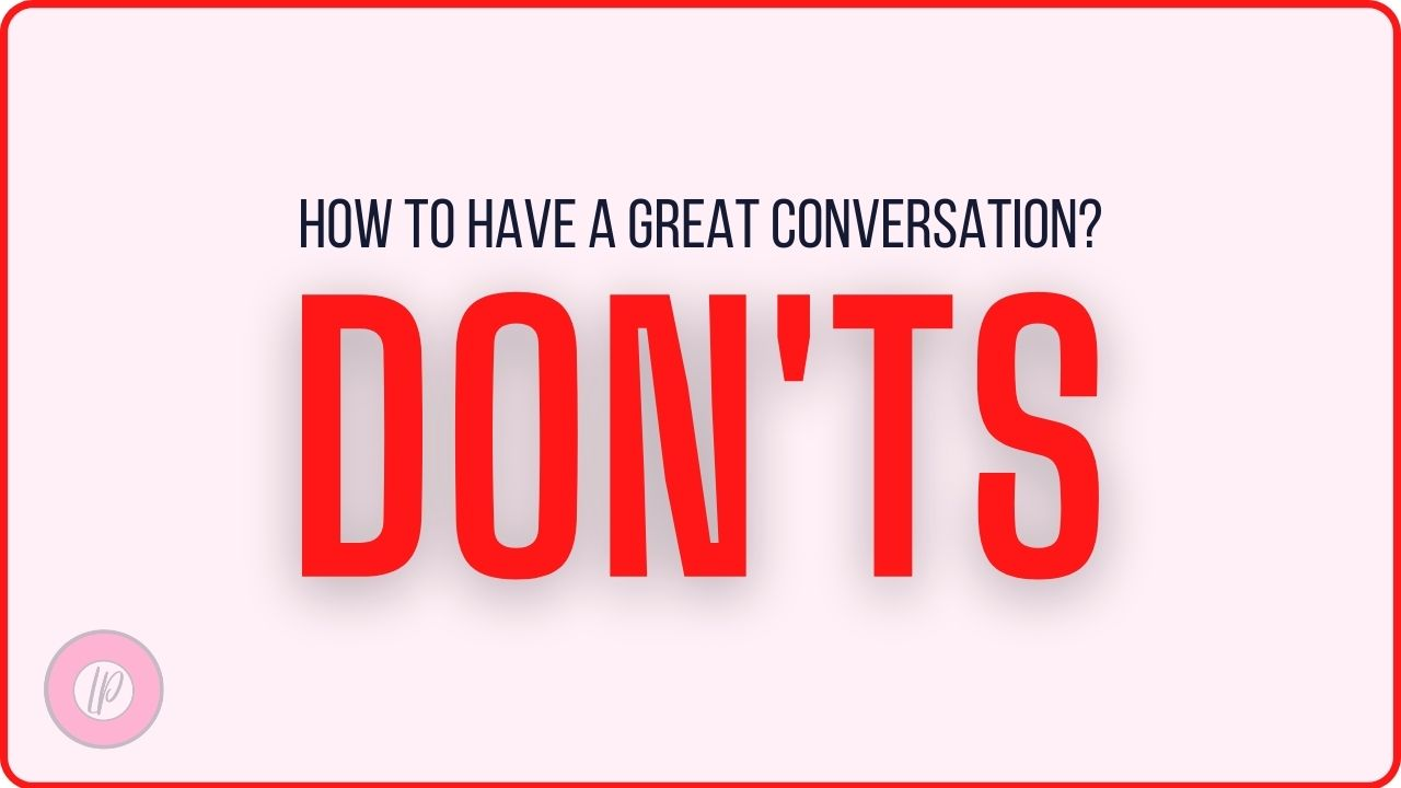 Donts of Having a Great Conversation